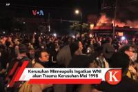 VIDEO : Kerusuhan Minneapolis Ingatkan WNI akan Trauma Kerusuhan Mei 1998